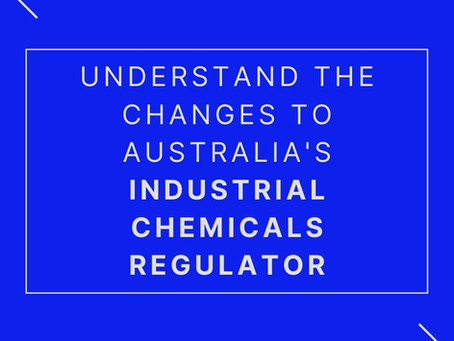 Understand the upcoming changes to Australia's Industrial Chemicals Regulator