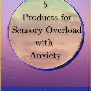 5 Products for Dealing with Sensory Overload in Anxiety