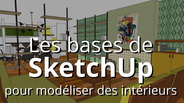 Les bases de SketchUp pour modéliser des intérieurs - session octobre