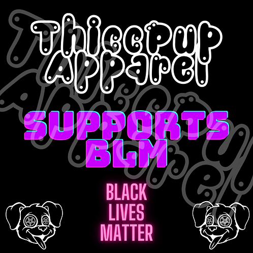 ThiccPup Supports: BLM