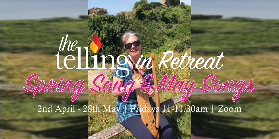 The Telling in Retreat: Spring Song & May Songs