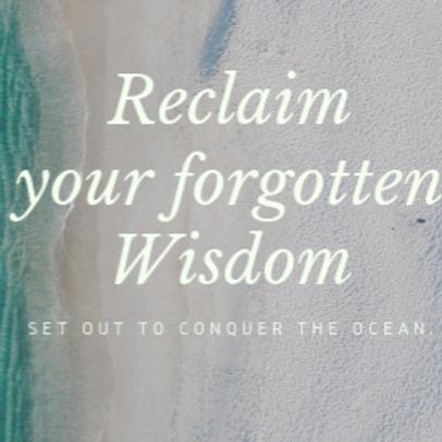 Reclaim your forgotten wisdom