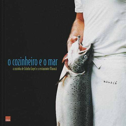 O cozinheiro e o mar, a cozinha de Edinho Engel e o restaurante Manacá