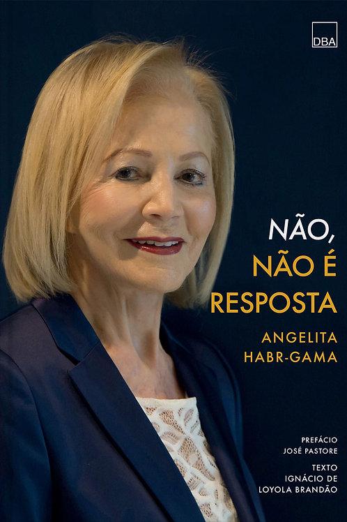 Não, não é resposta – Angelita Habr-Gama