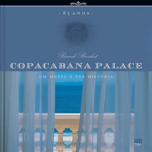 Copacabana Palace 85 anos – um hotel e sua história