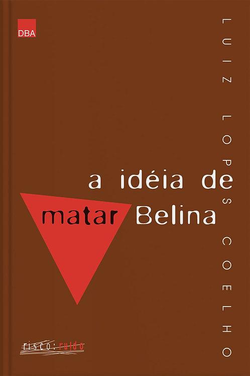 A ideia de matar Belina
