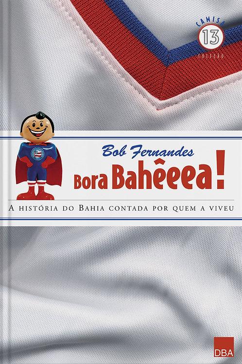 Bora Bahêeea!, a história do Bahia contada por quem a viveu