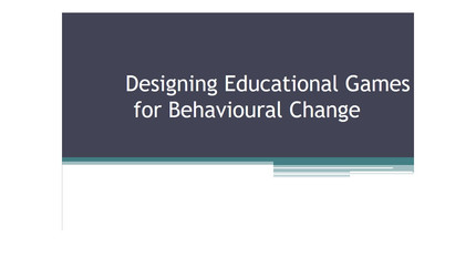 Designing Educational Games for Behavioural Change