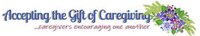 title image from 'accepting the gift of caregiving' blog