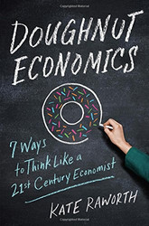 Doughnut Economics - by Kate Raworth