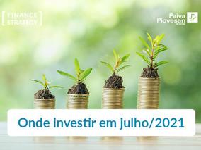 Onde investir em Julho/2021