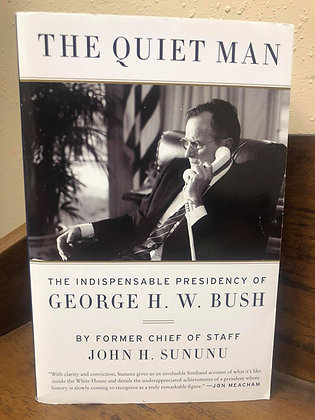 The Quiet Man: The Indispensable Presidency of George H. W. Bush