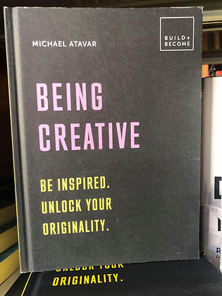 Being Creative: Be Inspired, Unlock Your Originality