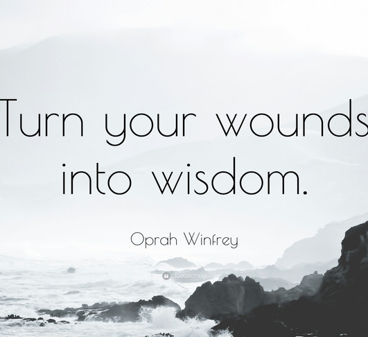 """Turn your wounds into wisdom ""- Oprah Winfrey"