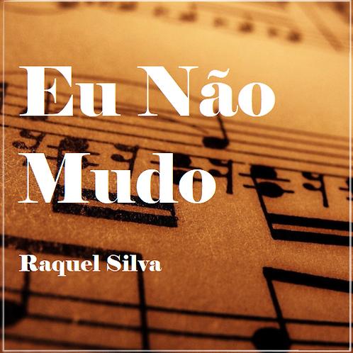 Eu Não Mudo - Raquel Silva