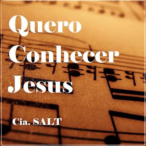 Quero Conhecer Jesus - Cia. SALT