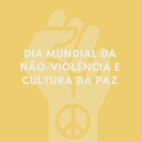 Dia Mundial da Não-Violência e Cultura de Paz