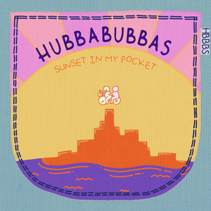 Hubbabubbas - Sunset in My Pocket