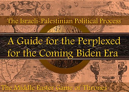 The Israeli- Palestinians Political Process: A Guide for the Perplexed for the Coming Biden Era