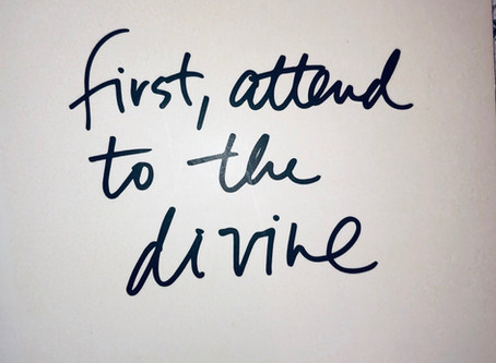 First, attend to the divine.