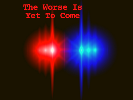 The Worse Is Yet to Come