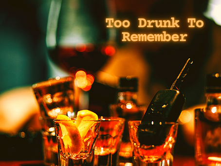 To Drunk To Remember