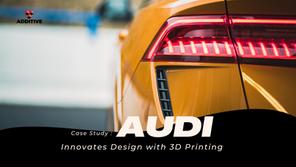 นวัตกรรมการออกแบบฝาครอบไฟท้าย Audi ด้วย 3D Printing
