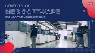 ประโยชน์ของ MES Software สำหรับ Additive Manufacturing