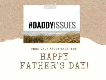 Happy Father's Day ....Do you mind if I talk about some daddy issues??
