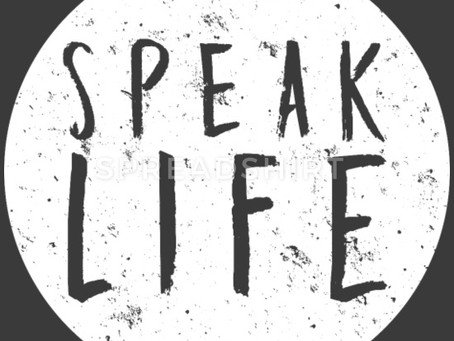 Speak Life – Your very existence depends on