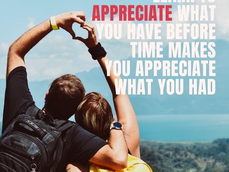 Appreciate What You Have Before Time Or Fate Takes Them Away