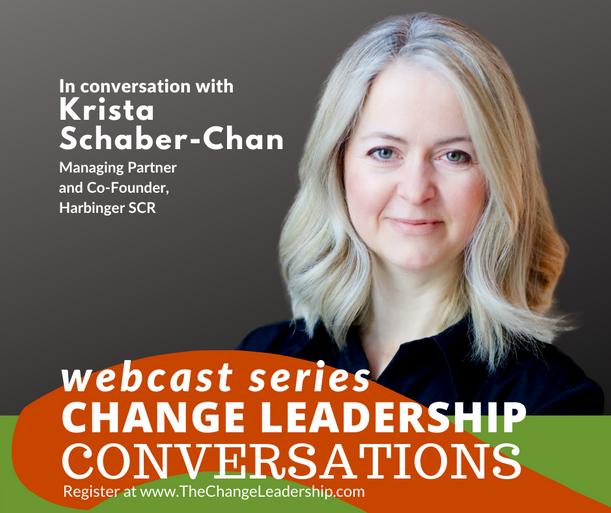 Change Leadership Conversations Webcast with Krista Schaber-Chan, Managing Partner Harbinger SCR