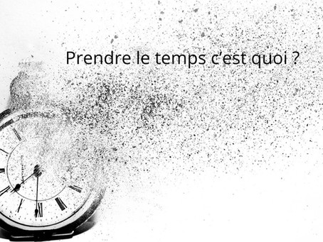 Prendre le temps...