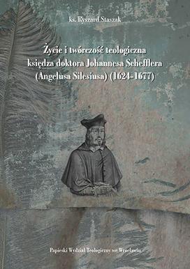 Życie i twórczość teologiczna księdza doktora Johannesa Schefflera