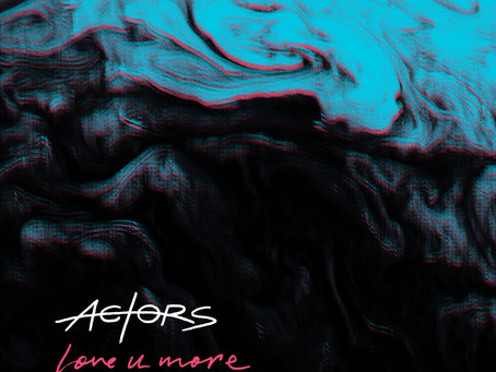 Actors Release New Single Love You More w/ Video