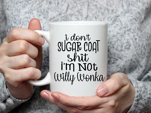 I Don't Sugar Coat Shit Mug