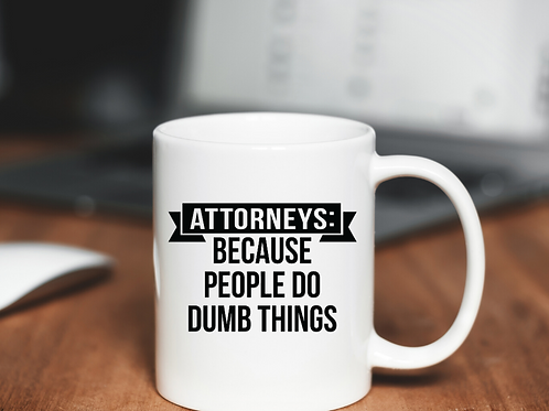 Attorney's Because People Do Dumb Things Mug