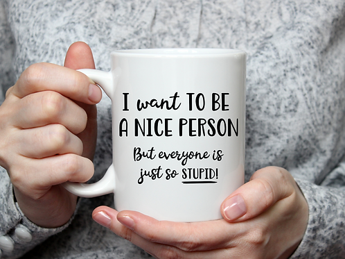 I want to be a nice person... Mug