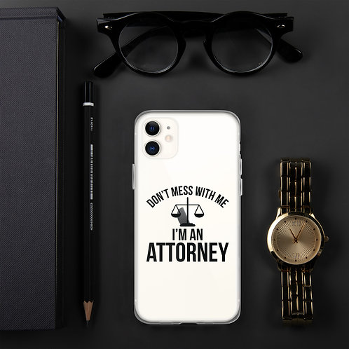 Don't Mess With Me I'm An Attorney iPhone Case