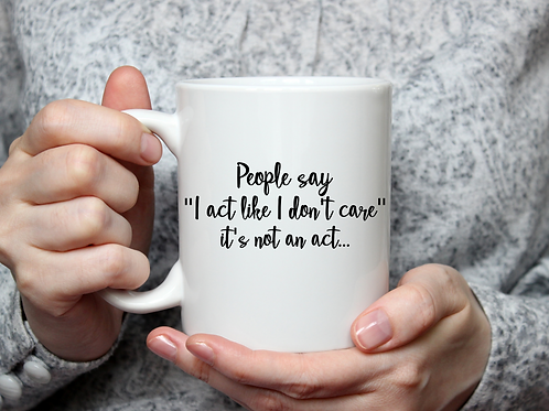 """ I act like I don't care"" Mug"