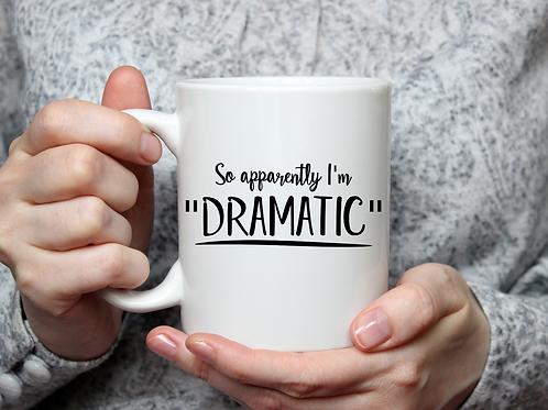 I'm dramatic mug