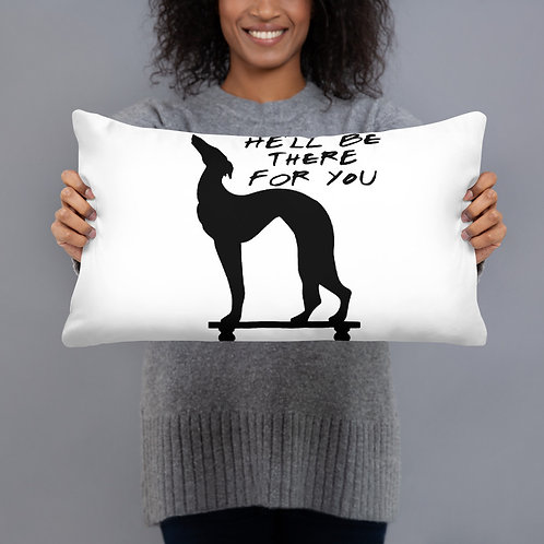 He'll Be There For You Pillow