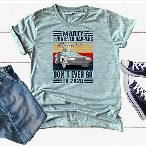 Marty never go to 2020 Adult t-shirt
