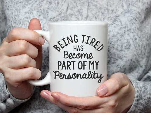 Being tired has become part of my personality