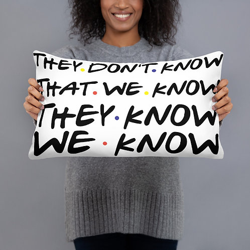 They Don't Know We Know Friends Pillow