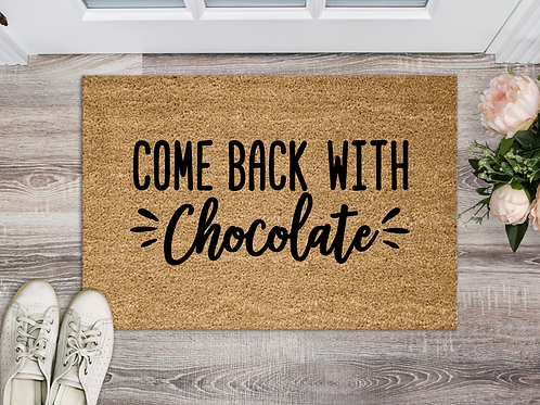Come back with chocolate