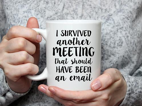 I survived a meeting...mug