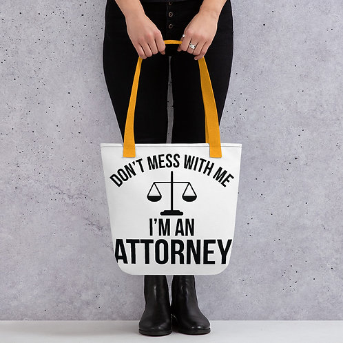 Don't Mess With Me I'm An Attorney Tote Bag