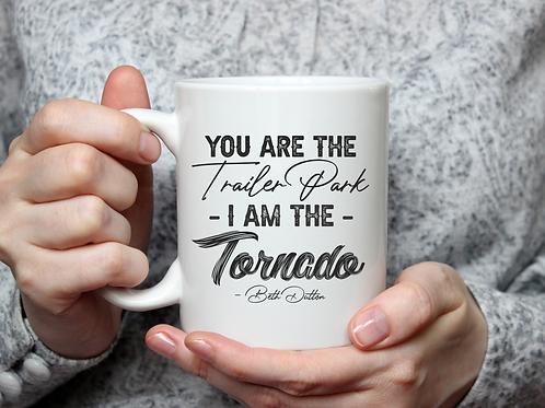 You are the trailer park I am the tornado