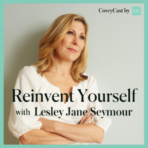 Reinventing Yourself with Lesley Jane Seymour